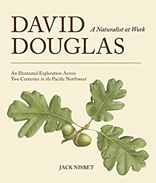 David Douglas, a Naturalist at Work: An Illustrated Exploration Across Two Centuries in the Pacific Northwest 9781570618291
