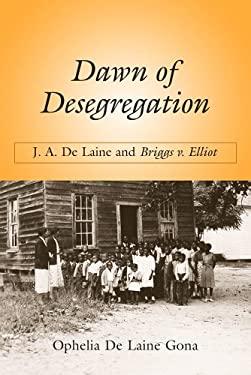 Dawn of Desegregation: J.A. de Laine and Briggs v. Elliott 9781570039805