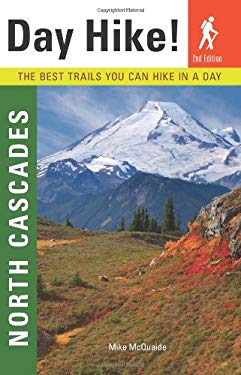Day Hike! North Cascades: The Best Trails You Can Hike in a Day 9781570615382