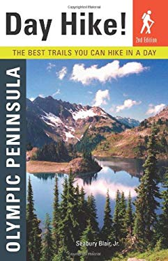 Day Hike! Olympic Peninsula: The Best Trails You Can Hike in a Day 9781570615528