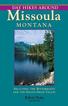 Day Hikes Around Missoula, Montana: Including the Bitterroots and the Seeley-Swan Valley 9781573420563