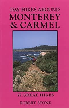 Day Hikes Around Monterey and Carmel: 77 Great Hikes 9781573420365