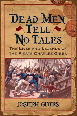 Dead Men Tell No Tales: The Lives and Legends of the Pirate Charles Gibbs 9781570036934