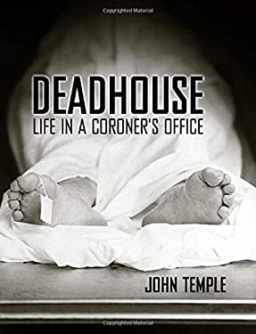 Deadhouse: Life in a Coroner's Office 9781578067435