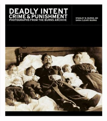 Deadly Intent: Crime and Punishment: Photographs from the Burns Archive 9781576874639