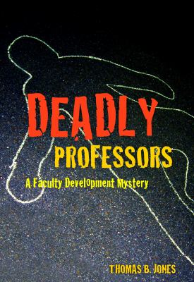 Deadly Professors: A Faculty Development Mystery 9781579224509