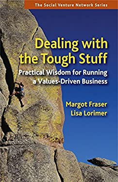 Dealing with the Tough Stuff: Practical Wisdom for Running a Values-Driven Business 9781576756652