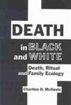 Death in Black and White: Death, Ritual, and Family Ecology 9781572735255