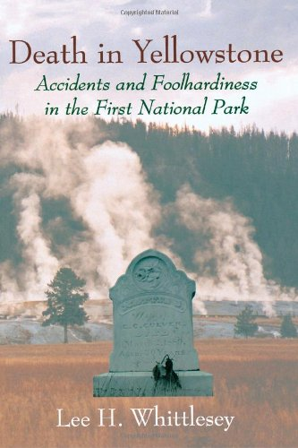 Death in Yellowstone: Accidents and Foolhardiness in the First National Park 9781570980213