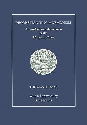 Deconstructing Mormonism: An Analysis and Assessment of the Mormon Faith