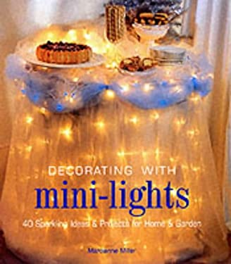 Decorating with Mini-Lights: 40 Sparkling Ideas & Projects for Home & Garden 9781579902902