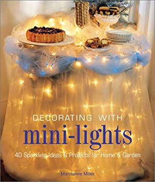 Decorating with Mini-Lights: 40 Sparkling Ideas & Projects for Home & Garden 9781579904418