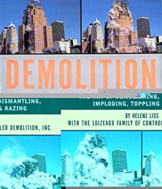 Demolition: The Art of Demolishing, Dismantling, Imploding, Toppling & Razing 9781579121495