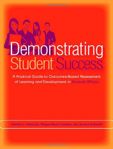 Demonstrating Student Success: A Practical Guide to Outcomes-Based Assessment of Learning and Development in Student Affairs 9781579223052