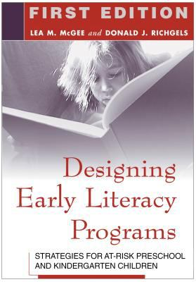 Designing Early Literacy Programs: Strategies for At-Risk Preschool and Kindergarten Children 9781572308909