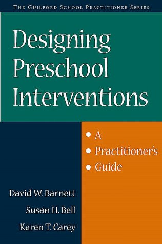 Designing Preschool Interventions: A Practitioner's Guide 9781572304918