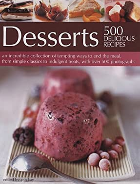 Desserts: 500 Delicious Recipes: An Incredible Collection of Tempting Ways to End the Meal, from Simple Classics to Indulgent Tr 9781572154933