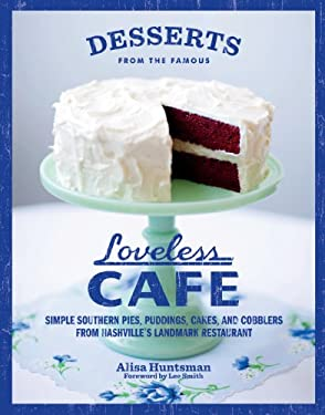 Desserts from the Famous Loveless Cafe: Simple Southern Pies, Puddings, Cakes, and Cobblers from Nashville's Landmark Restaurant 9781579654344