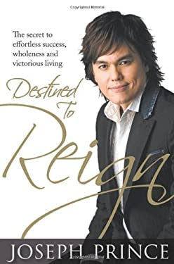 Destined to Reign: The Secret to Effortless Success, Wholeness, and Victorious Living 9781577949329