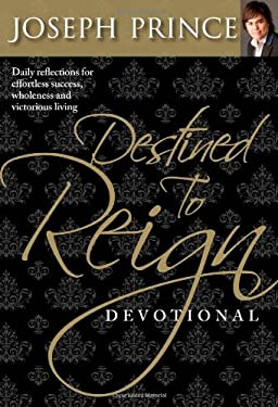 Destined to Reign Devotional: Daily Reflections for Effortless Success, Wholeness, and Victorious Living 9781577949435