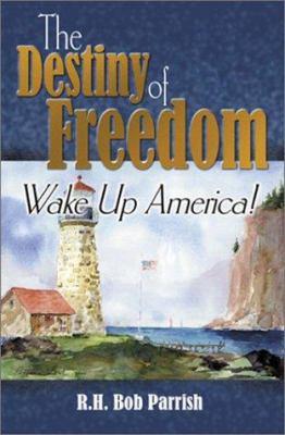 Destiny of Freedom: Wake Up America! 9781579213657