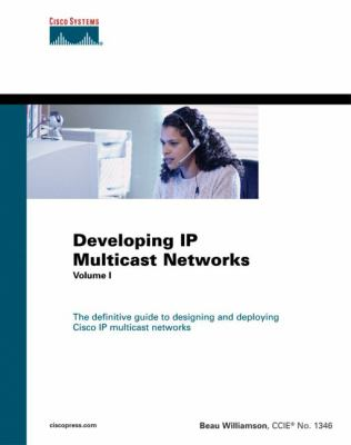 Developing IP Multicast Networks: The Definitive Guide to Designing and Deploying Cisco IP Multi- Cast Networks 9781578700776