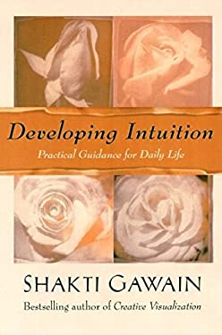 Developing Intuition: Practical Guidance for Daily Life 9781577311867