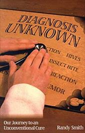 Diagnosis Unknown: Our Journey to an Unconventional Cure 7063068