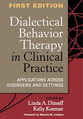 Dialectical Behavior Therapy in Clinical Practice: Applications Across Disorders and Settings 9781572309746