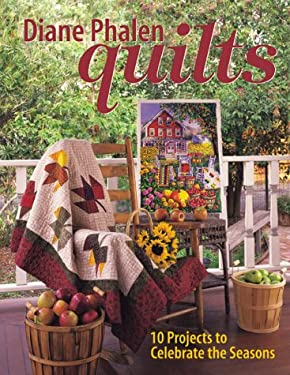 Diane Phalen Quilts: Ten Projects to Celebrate the Seasons 9781571201065