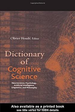 Dictionary of Cognitive Science: Neuroscience, Psychology, Artificial Intelligence, Linguistics, and Philosophy 9781579582517