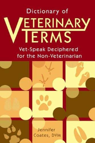 Dictionary of Veterinary Terms: Vet-Speak Deciphered for the Non-Veterinarian 9781577790907