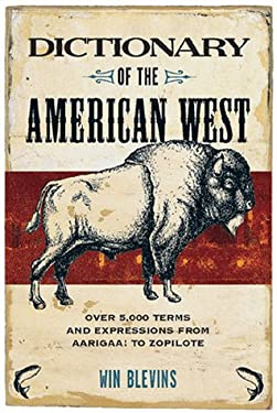 Dictionary of the American West: Over 5,000 Terms and Expressions from Aarigaa! to Zopilote 9781570613043