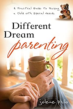Different Dream Parenting: A Practical Guide to Raising a Child with Special Needs 9781572934672