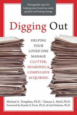 Digging Out: Helping Your Loved One Manage Clutter, Hoarding & Compulsive Acquiring 9781572245945