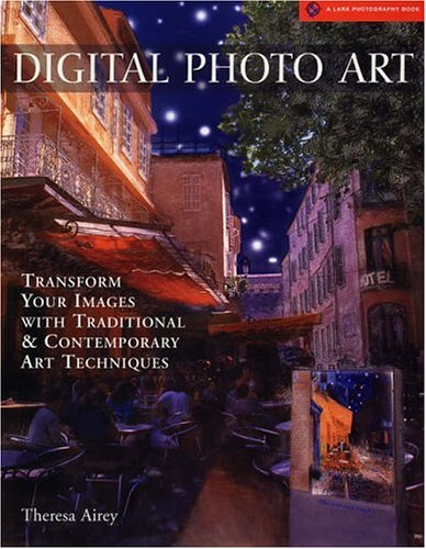 Digital Photo Art: Transform Your Images with Traditional & Contemporary Art Techniques 9781579905804