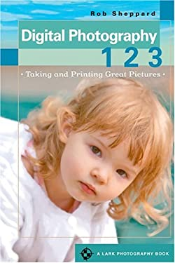 Digital Photography 1 2 3: Taking and Printing Great Pictures 9781579906764