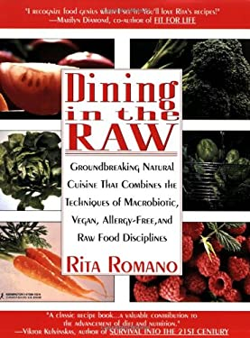 Dining in the Raw: Groundbreaking Natural Cuisine That Combines the Techniques of Macrobiotic, Vegan, Allergy-Free, and Raw Food Discipli 9781575661926