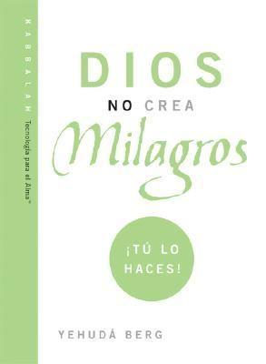 Dios No Crea Milagros: Tu Lo Haces! 9781571895530