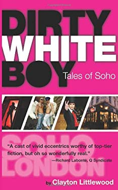 Dirty White Boy: Tales of Soho 9781573443302