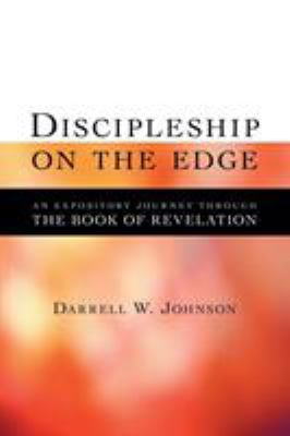 Discipleship on the Edge: An Expository Journey Through the Book of Revelation 9781573832120