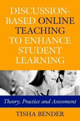Discussion-Based Online Teaching to Enhance Student Learning: Theory, Practice and Assessment 9781579220655