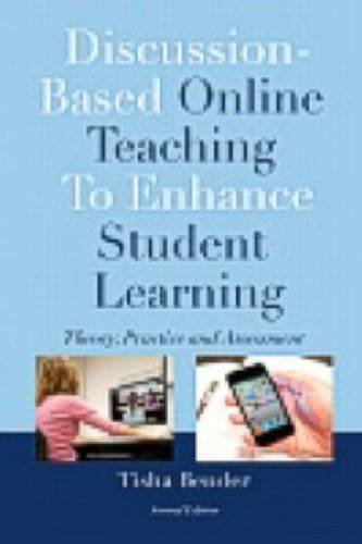 Discussion-Based Online Teaching to Enhance Student Learning: Theory, Practice, and Assessment 9781579227470
