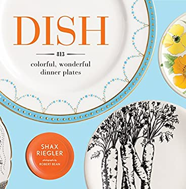 Dish: 813 Colorful, Wonderful Dinner Plates 9781579654122