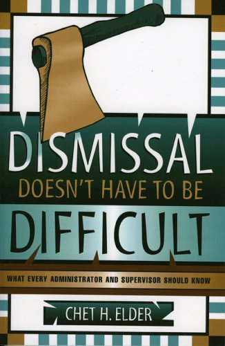 Dismissal Doesn't Have to Be Difficult: What Every Administrator and Supervisor Should Know 9781578860999