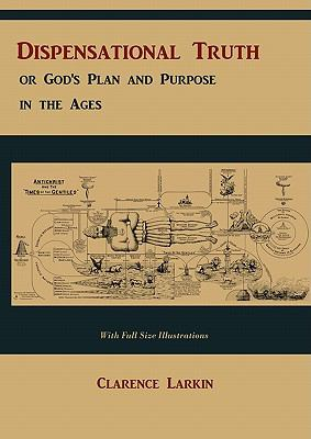 Dispensational Truth [With Full Size Illustrations], or God's Plan and Purpose in the Ages 9781578988693