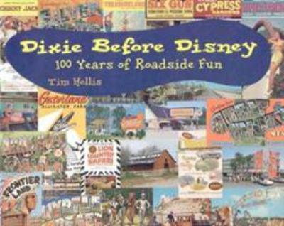 Dixie Before Disney: 100 Years of Roadside Fun 9781578061181