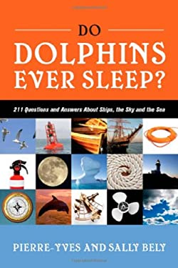 Do Dolphins Ever Sleep?: 211 Questions and Answers about Ships, the Sky and the Sea 9781574092400
