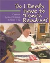 Do I Really Have to Teach Reading?: Content Comprehension, Grades 6-12 7058327