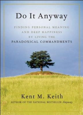 Do It Anyway: Finding Personal Meaning and Deep Happiness by Living the Paradoxical Commandments 9781577316282